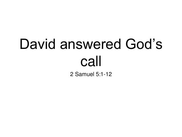 "David answered God""s call 2 Samuel 5:1-12"