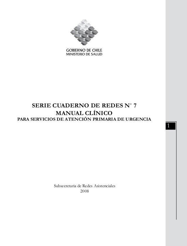 1 SERIE CUADERNO DE REDES N˚ 7 MANUAL CLÍNICO PARA SERVICIOS DE ATENCIÓN PRIMARIA DE URGENCIA Subsecretaria de Redes Asist...