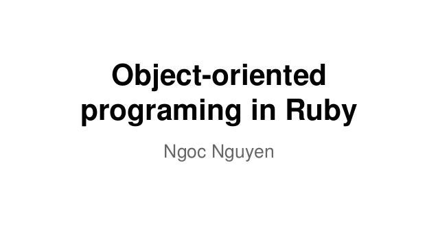 Object-oriented programing in Ruby Ngoc Nguyen