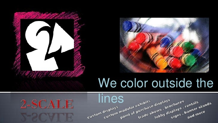 We color outside the lines<br />2-SCALE<br />custom displays<br />custom modular exhibits<br />point of purchase displays<...