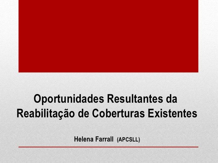 Oportunidades Resultantes daReabilitação de Coberturas Existentes           Helena Farrall (APCSLL)