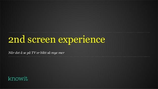 2nd screen experienceNår det å se på TV er blitt så mye mer