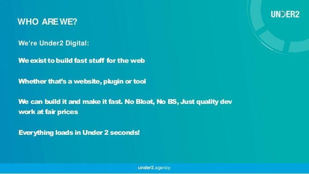 We're Under2 Digital: We existto build fast stuff for the web Whether that's a website, plugin or tool We can build it and...