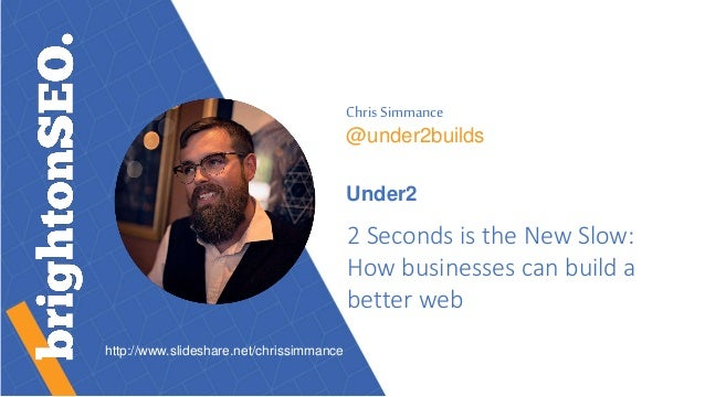 ChrisSimmance @under2builds Under2 2 Seconds is the New Slow: How businesses can build a better web http://www.slideshare....