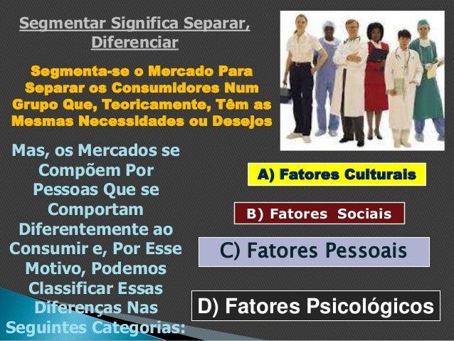 Segmentar Significa Separar, Diferenciar Segmenta-se o Mercado Para Separar os Consumidores Num Grupo Que, Teoricamente, T...