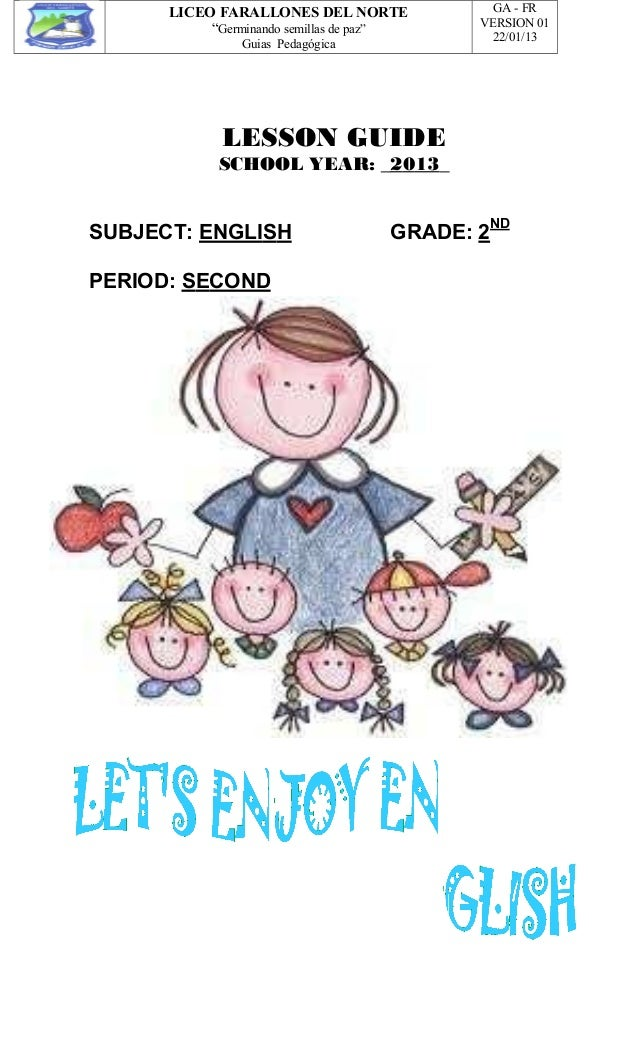 """LICEO FARALLONES DEL NORTE """"Germinando semillas de paz"""" Guias Pedagógica GA - FR VERSION 01 22/01/13 LESSON GUIDE SCHOOL Y..."""