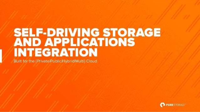 SELF-DRIVING STORAGE AND APPLICATIONS INTEGRATIONBuilt for the {Private|Public|Hybrid|Multi} Cloud
