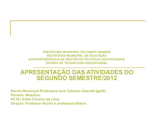 PREFEITURA MUNICIPAL DE CAMPO GRANDE                   SECRETARIA MUNICIPAL DE EDUCAÇÃO          SUPERINTENDÊNCIA DE GESTÃ...