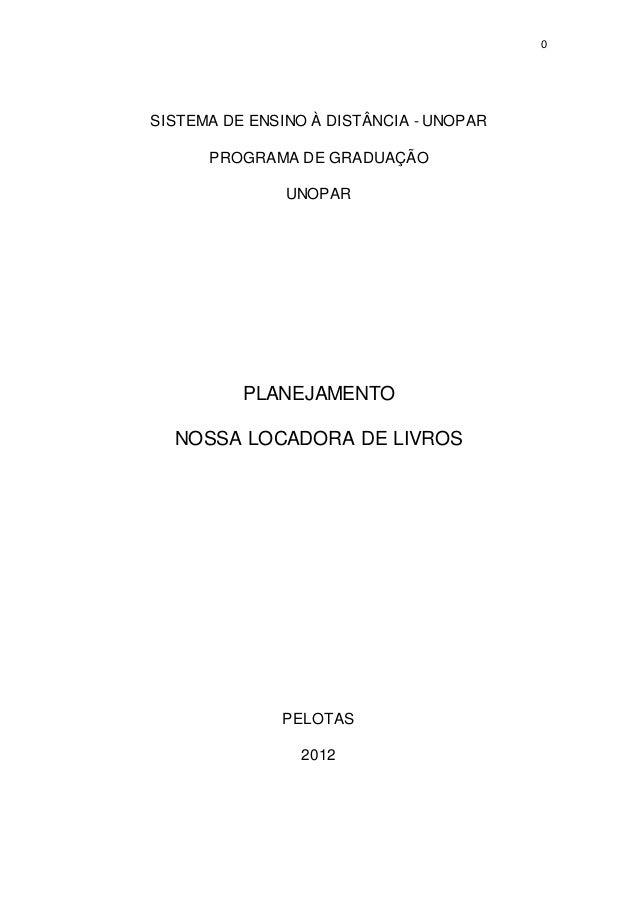 0 SISTEMA DE ENSINO À DISTÂNCIA - UNOPAR PROGRAMA DE GRADUAÇÃO UNOPAR PLANEJAMENTO NOSSA LOCADORA DE LIVROS PELOTAS 2012