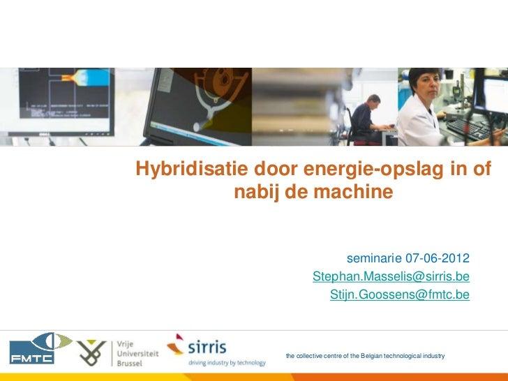 Hybridisatie door energie-opslag in of          nabij de machine                                seminarie 07-06-2012      ...