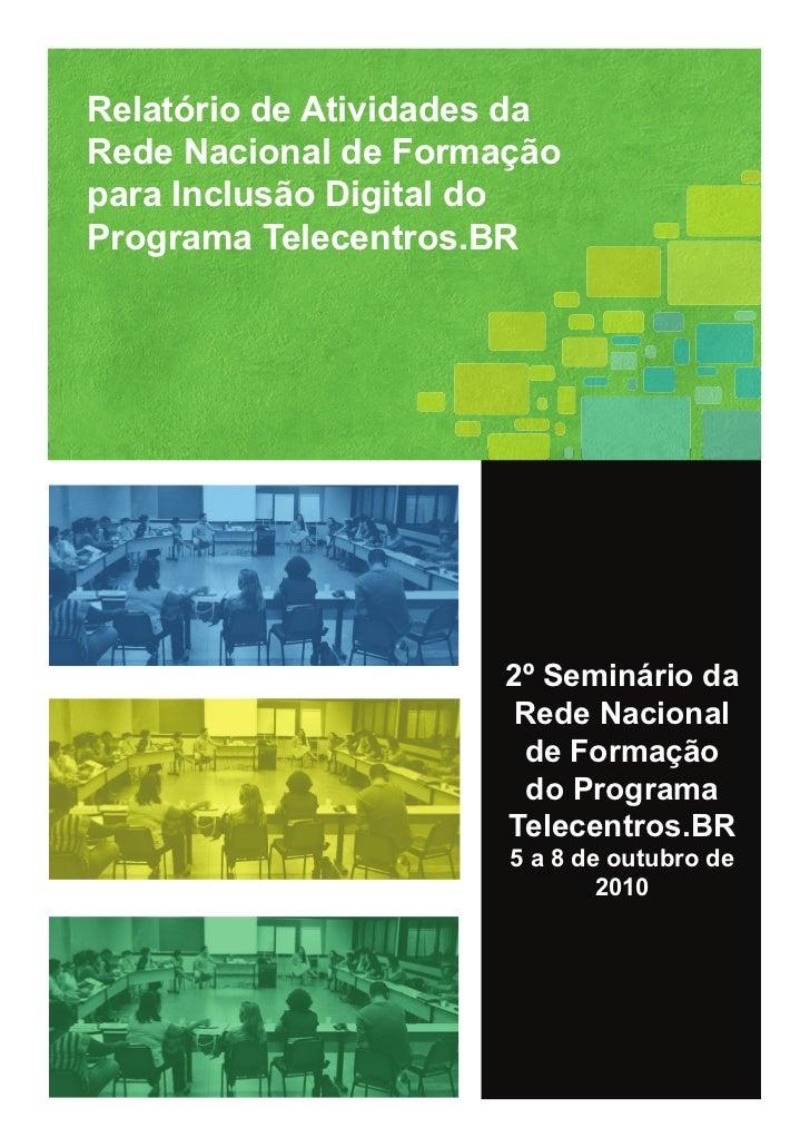 Relatório de Atividades daRede Nacional de Formaçãopara Inclusão Digital doPrograma Telecentros.BR                      2º...