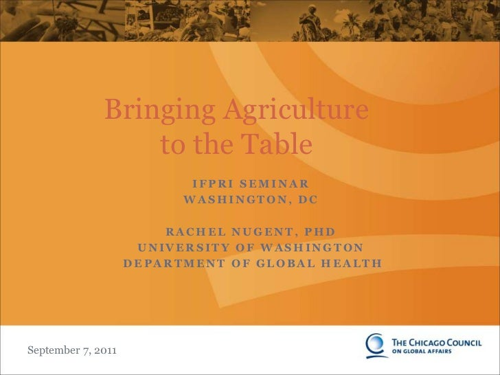 Bringing Agriculture to the Table<br />IFPRI Seminar<br />Washington, DC<br />Rachel Nugent, PhD<br />University of Washin...