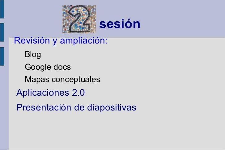 sesión <ul><li>Revisión y ampliación: </li><ul><li>Blog