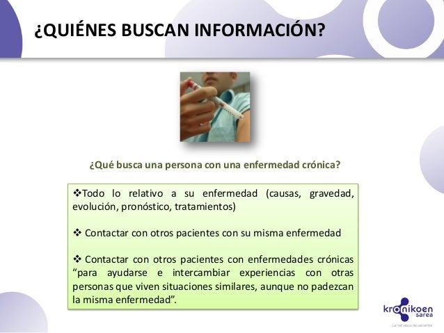 Todo lo relativo a su enfermedad (causas, gravedad,evolución, pronóstico, tratamientos) Contactar con otros pacientes co...