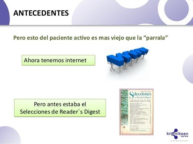 ANTECEDENTESAhora tenemos internetPero antes estaba elSelecciones de Reader´s DigestPero esto del paciente activo es mas v...