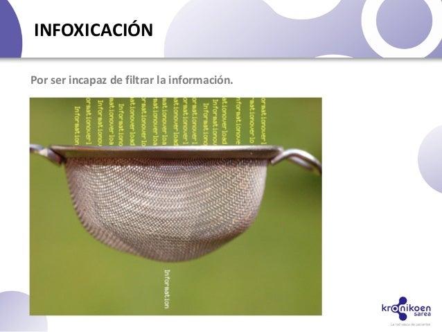 INFOXICACIÓNPor ser incapaz de filtrar la información.
