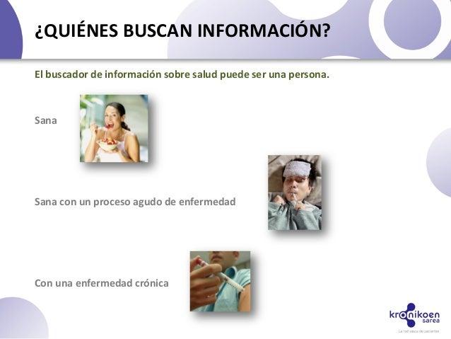 ¿QUIÉNES BUSCAN INFORMACIÓN?SanaSana con un proceso agudo de enfermedadCon una enfermedad crónicaEl buscador de informació...