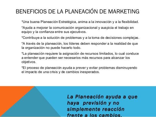 BENEFICIOS DE LA PLANEACIÓN DE MARKETING *Una buena Planeación Estratégica, anima a la innovación y a la flexibilidad. *Ay...