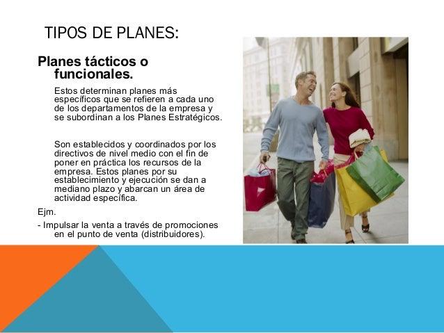 TIPOS DE PLANES: Planes tácticos o funcionales. Estos determinan planes más específicos que se refieren a cada uno de los ...