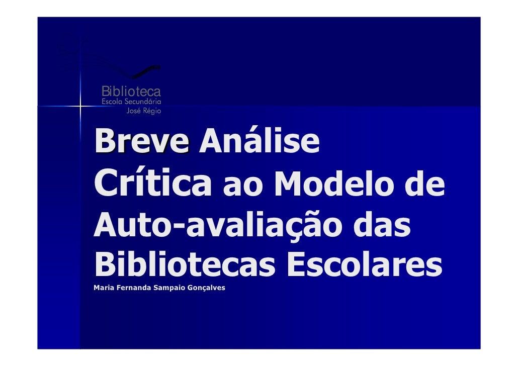 Biblioteca   Breve Análise Crítica ao Modelo de Auto-avaliação das Bibliotecas Escolares Maria Fernanda Sampaio Gonçalves