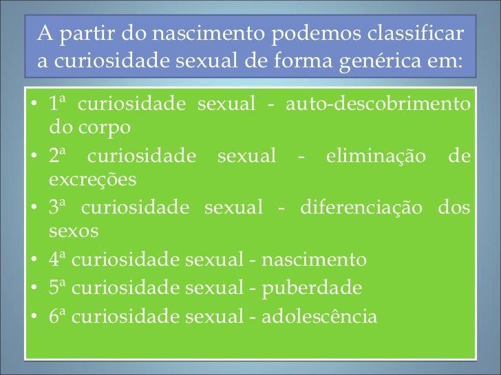 A partir do nascimento podemos classificar a curiosidade sexual de forma genérica em: <ul><li>1ª curiosidade sexual - auto...