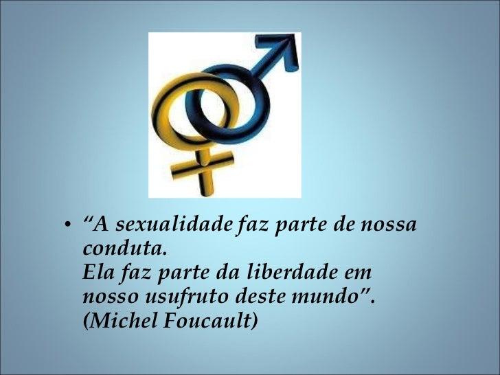 """<ul><li>"""" A sexualidade faz parte de nossa conduta. Ela faz parte da liberdade em nosso usufruto deste mundo"""".  (Michel Fo..."""