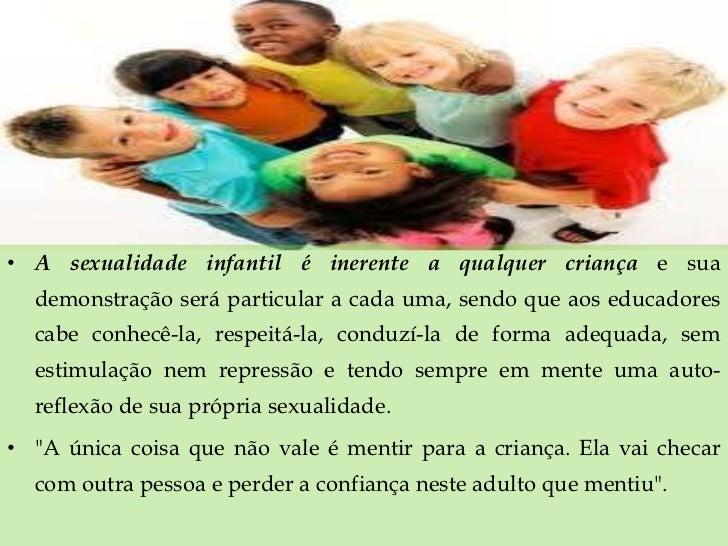 <ul><li>A sexualidade infantil é inerente a qualquer criança  e sua demonstração será particular a cada uma, sendo que aos...