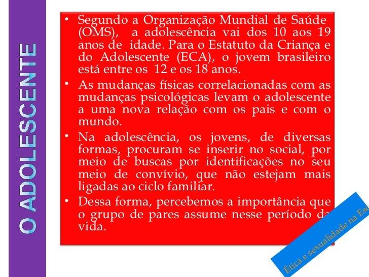 Ética e sexualidade na Escola.mp4 <ul><li>Segundo a Organização Mundial de Saúde  (OMS),  a adolescência vai dos 10 aos 19...
