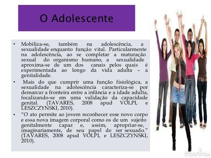 O Adolescente <ul><li>Mobiliza-se,  também  na  adolescência,  a  sexualidade enquanto  função  vital.  Particularmente  n...