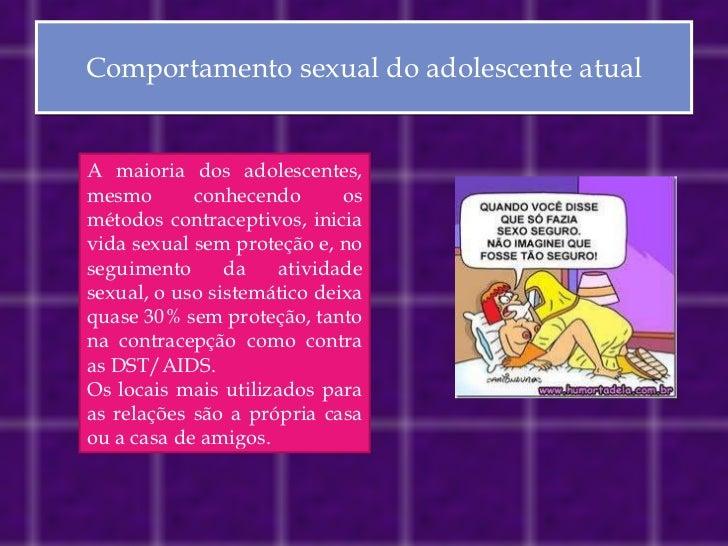 Comportamento sexual do adolescente atual A maioria dos adolescentes, mesmo conhecendo os métodos contraceptivos, inicia v...