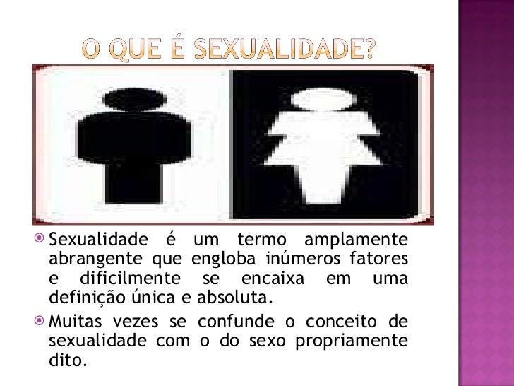 <ul><li>Sexualidade é um termo amplamente abrangente que engloba inúmeros fatores e dificilmente se encaixa em uma definiç...