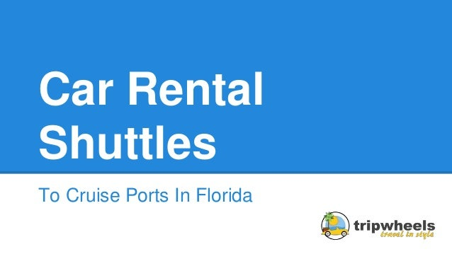 Good Car Rental Shuttles To Cruise Ports In Florida