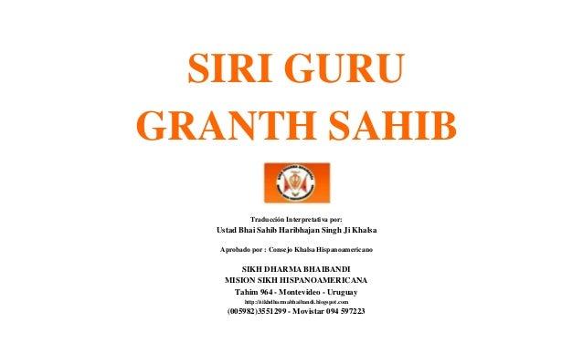 SIRI GURU GRANTH SAHIB Traducción Interpretativa por: Ustad Bhai Sahib Haribhajan Singh Ji Khalsa Aprobado por : Consejo K...