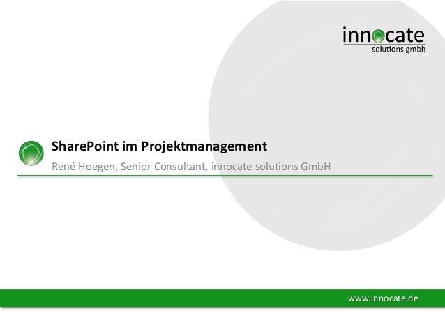 SharePoint im Projektmanagement René Hoegen, Senior Consultant, innocate solutions GmbH  www.innocate.de
