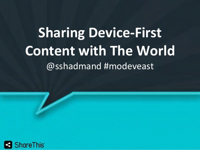 Sharing Device-First Content with The World @sshadmand #modeveast