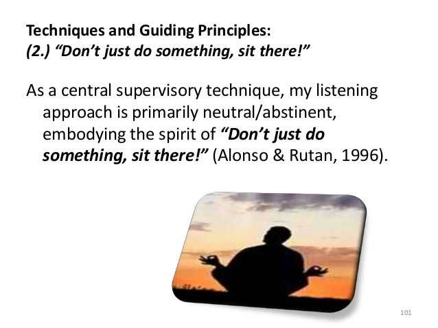 """Techniques and Guiding Principles: (2.) """"Don't just do something, sit there!"""" As a central supervisory technique, my liste..."""
