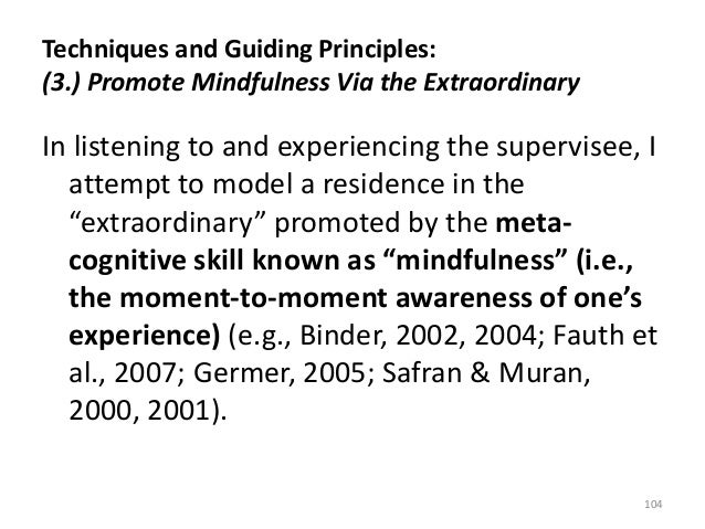 Techniques and Guiding Principles: (3.) Promote Mindfulness Via the Extraordinary In listening to and experiencing the sup...