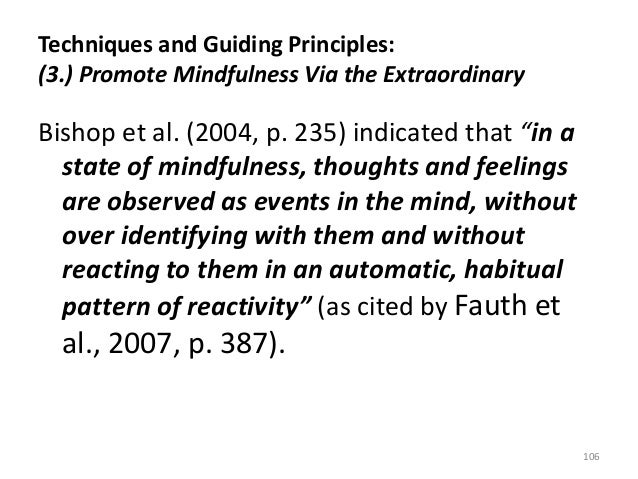 Techniques and Guiding Principles: (3.) Promote Mindfulness Via the Extraordinary Bishop et al. (2004, p. 235) indicated t...