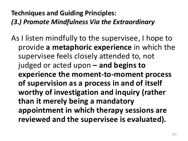 Techniques and Guiding Principles: (3.) Promote Mindfulness Via the Extraordinary As I listen mindfully to the supervisee,...