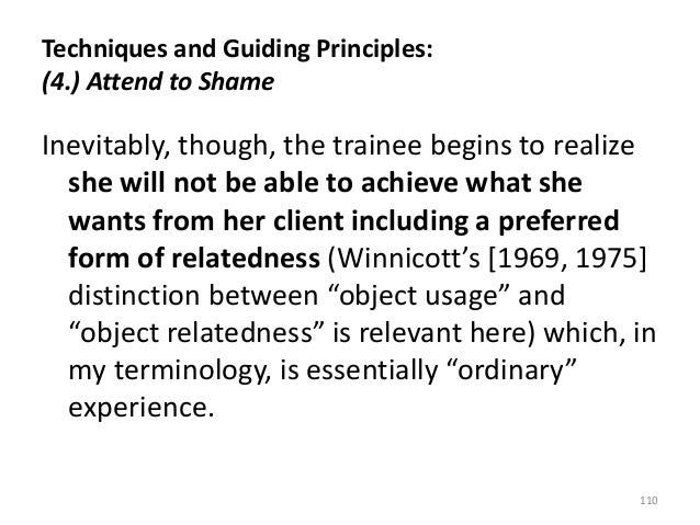 Techniques and Guiding Principles: (4.) Attend to Shame Inevitably, though, the trainee begins to realize she will not be ...