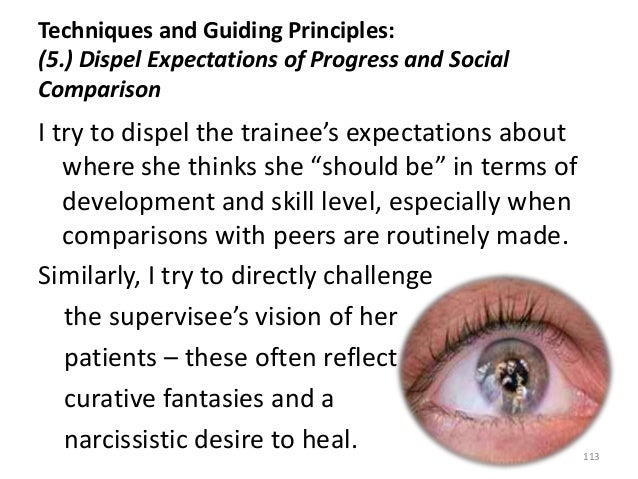 Techniques and Guiding Principles: (5.) Dispel Expectations of Progress and Social Comparison 113 I try to dispel the trai...