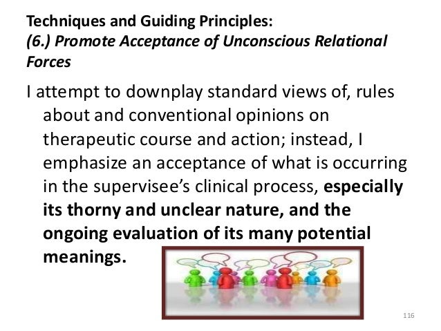 Techniques and Guiding Principles: (6.) Promote Acceptance of Unconscious Relational Forces I attempt to downplay standard...