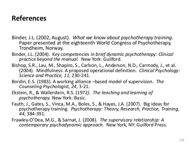 References Binder, J.L. (2002, August). What we know about psychotherapy training. Paper presented at the eighteenth World...