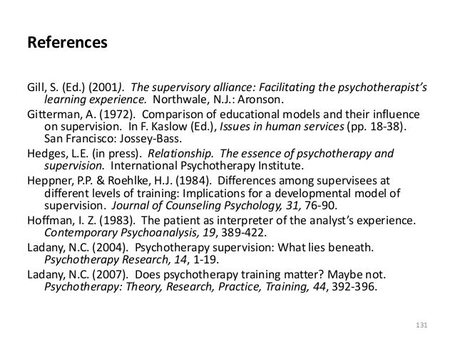 References Gill, S. (Ed.) (2001). The supervisory alliance: Facilitating the psychotherapist's learning experience. Northw...