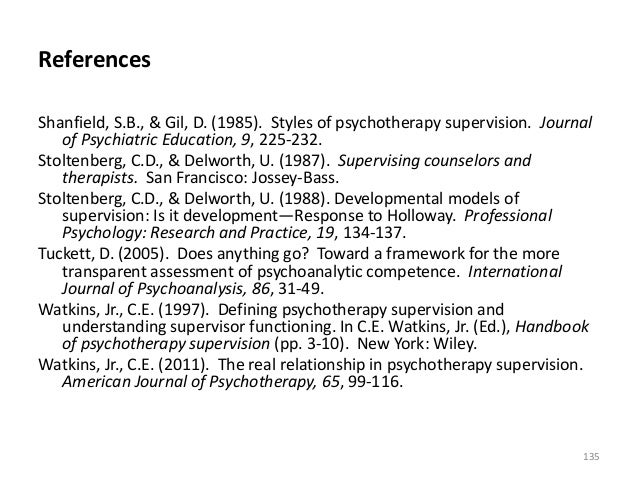 References Shanfield, S.B., & Gil, D. (1985). Styles of psychotherapy supervision. Journal of Psychiatric Education, 9, 22...