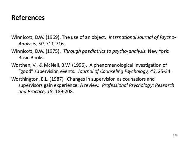 References Winnicott, D.W. (1969). The use of an object. International Journal of Psycho- Analysis, 50, 711-716. Winnicott...