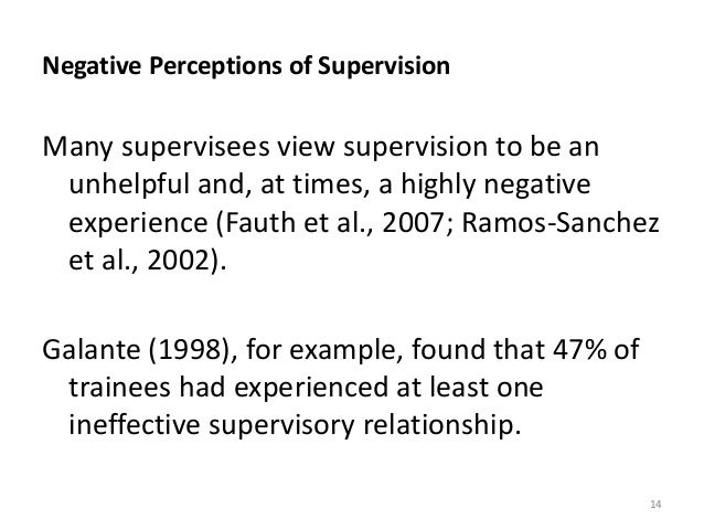 Negative Perceptions of Supervision Many supervisees view supervision to be an unhelpful and, at times, a highly negative ...