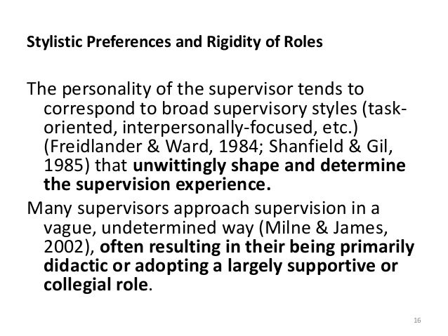 Stylistic Preferences and Rigidity of Roles The personality of the supervisor tends to correspond to broad supervisory sty...