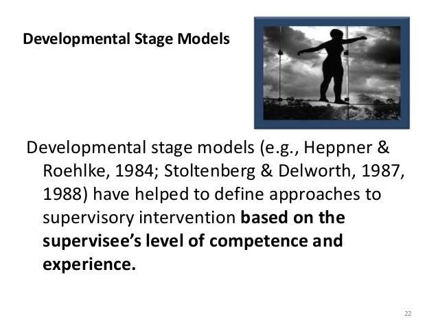 Developmental Stage Models Developmental stage models (e.g., Heppner & Roehlke, 1984; Stoltenberg & Delworth, 1987, 1988) ...