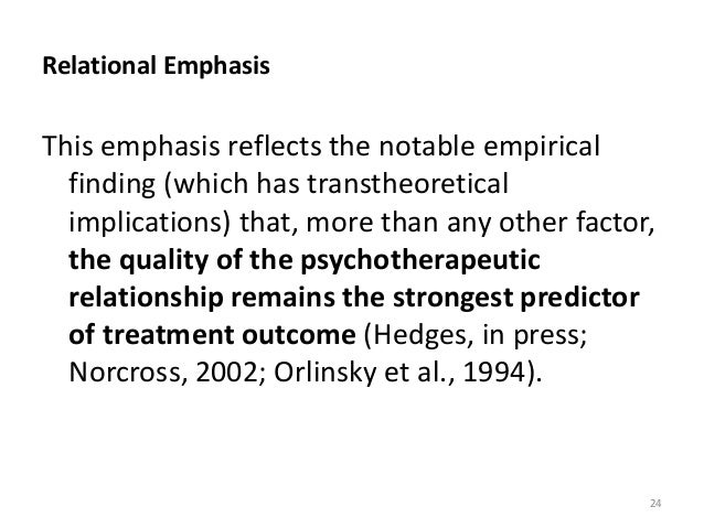Relational Emphasis This emphasis reflects the notable empirical finding (which has transtheoretical implications) that, m...